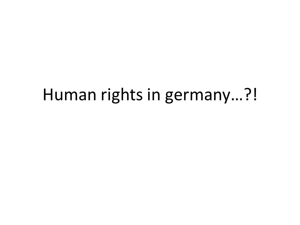 Human rights in germany…?!