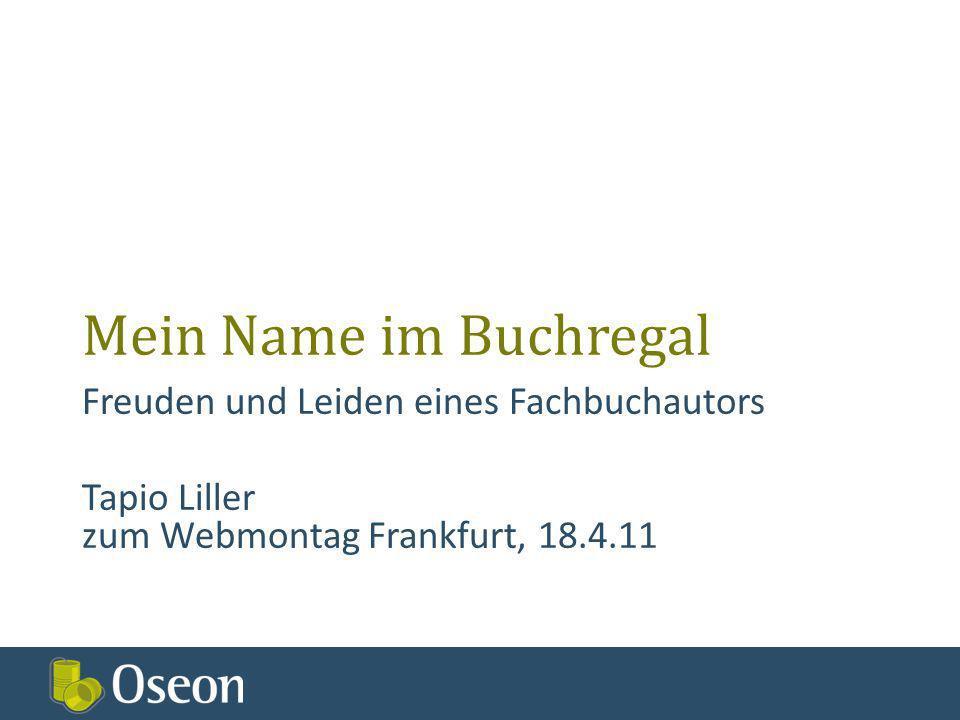 Mein Name im Buchregal Freuden und Leiden eines Fachbuchautors Tapio Liller zum Webmontag Frankfurt, 18.4.11