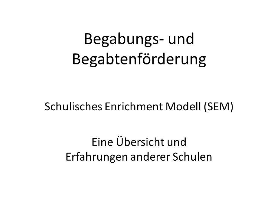 Begabungs- und Begabtenförderung Schulisches Enrichment Modell (SEM) Eine Übersicht und Erfahrungen anderer Schulen