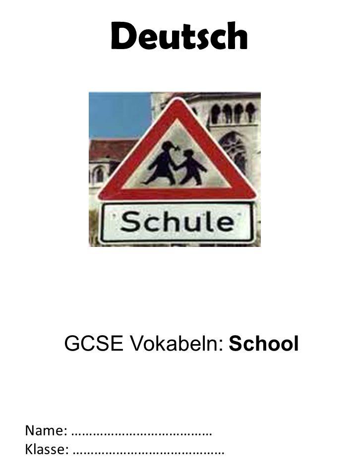 GCSE Vokabeln: School Name: ………………………………… Klasse: …………………………………… Deutsch