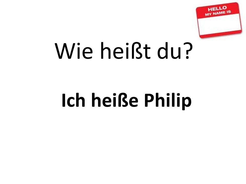 Wie heißt du? Ich heiße Philip