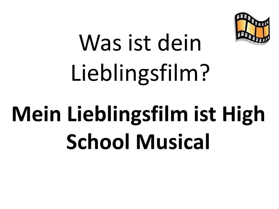 Was ist dein Lieblingsfilm? Mein Lieblingsfilm ist High School Musical