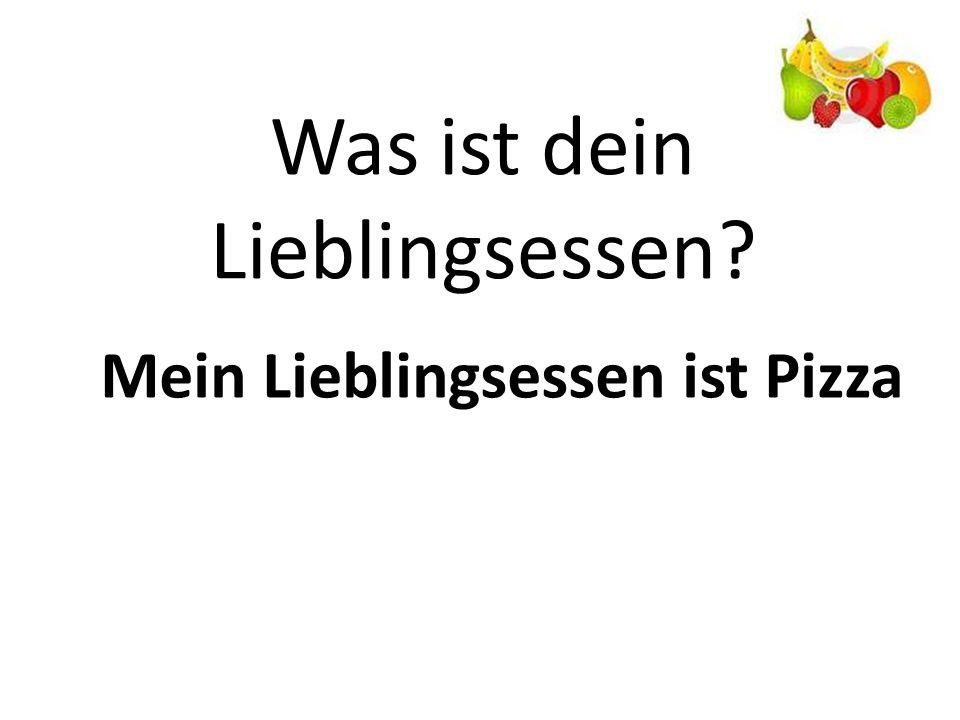 Was ist dein Lieblingsessen? Mein Lieblingsessen ist Pizza