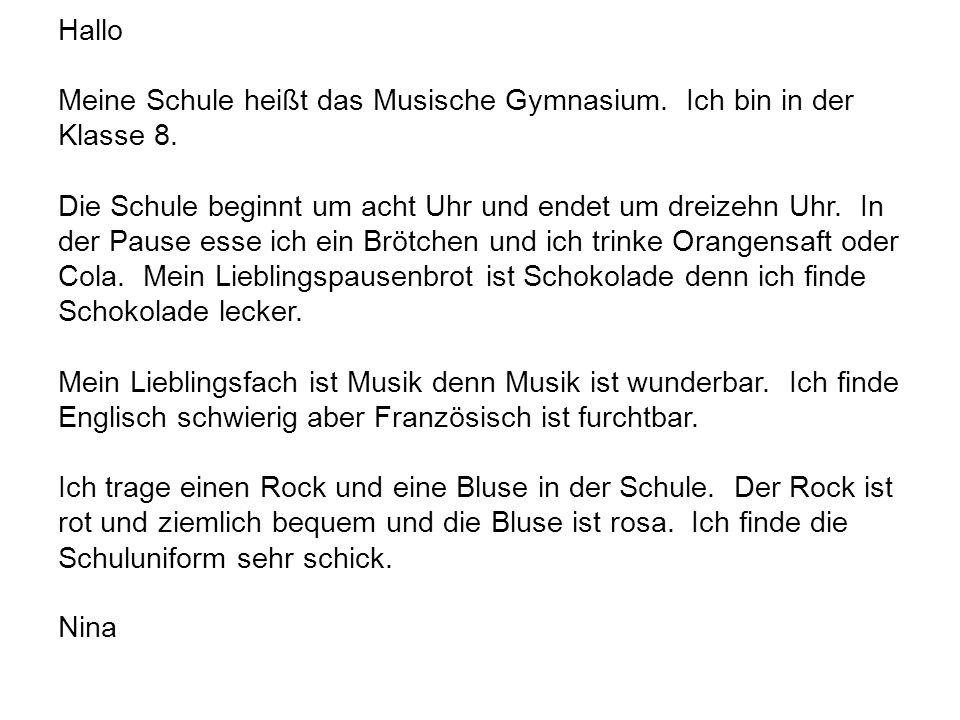 Hallo Meine Schule heißt das Musische Gymnasium. Ich bin in der Klasse 8.