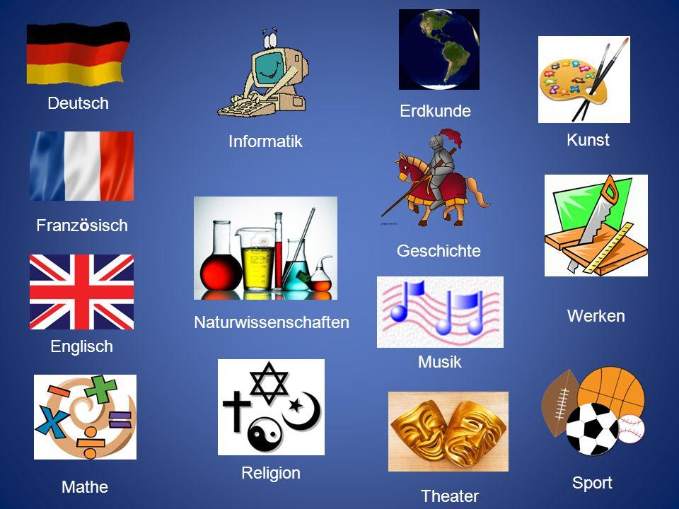 Deutsch Französisch Englisch Mathe Informatik Naturwissenschaften Religion Geschichte Erdkunde Musik Theater Kunst Werken Sport