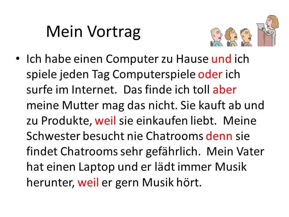 Mein Vortrag Ich habe einen Computer zu Hause und ich spiele jeden Tag Computerspiele oder ich surfe im Internet.