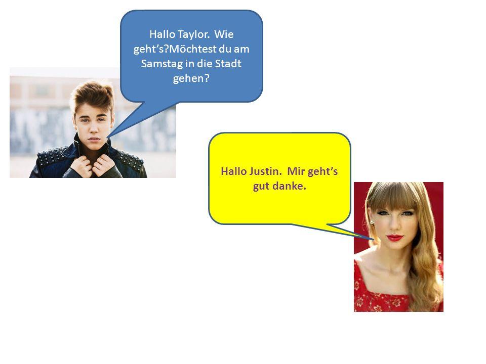 Hallo Taylor.Wie gehts?Möchtest du am Samstag in die Stadt gehen.