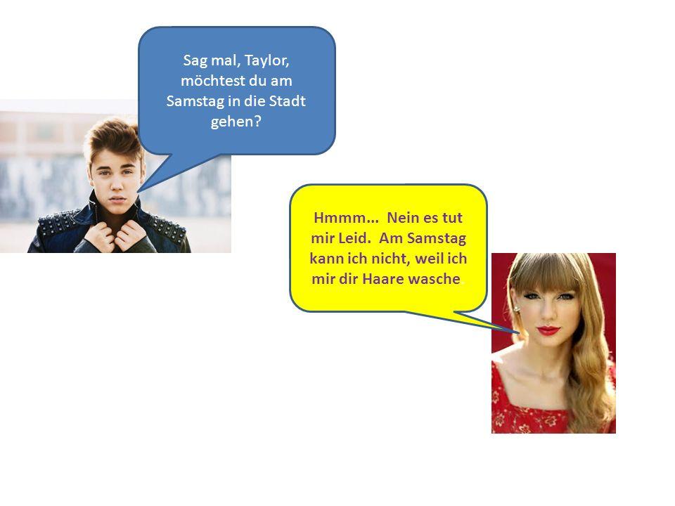 Sag mal, Taylor, möchtest du am Samstag in die Stadt gehen.