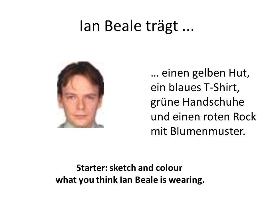 Ian Beale trägt... … einen gelben Hut, ein blaues T-Shirt, grüne Handschuhe und einen roten Rock mit Blumenmuster. Starter: sketch and colour what you