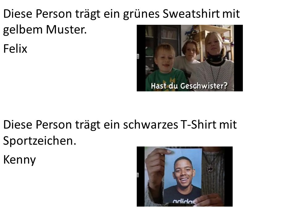 Diese Person trägt ein grünes Sweatshirt mit gelbem Muster. Felix Diese Person trägt ein schwarzes T-Shirt mit Sportzeichen. Kenny