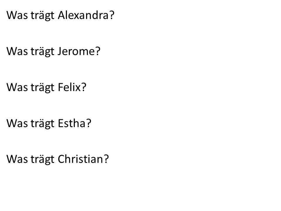 Was trägt Alexandra? Was trägt Jerome? Was trägt Felix? Was trägt Estha? Was trägt Christian?