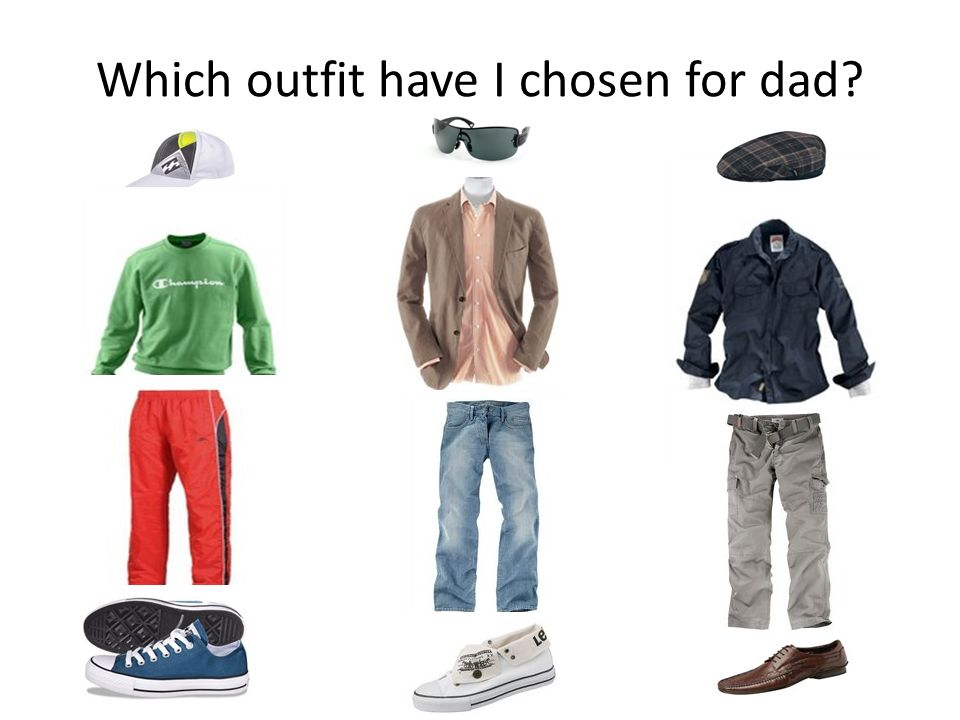 Which outfit have I chosen for dad?