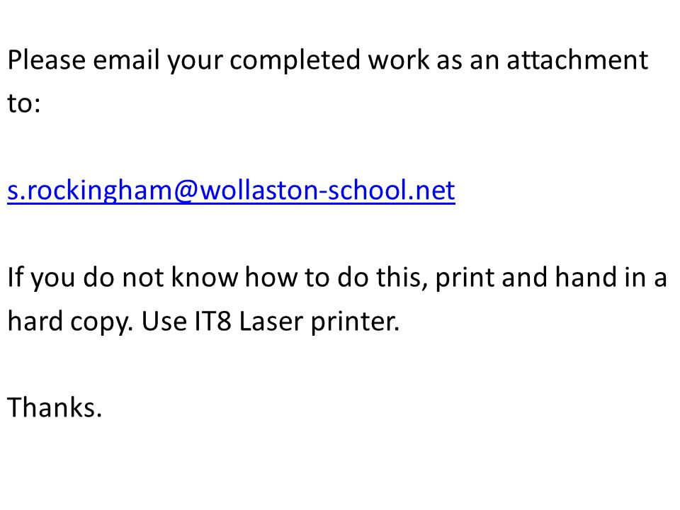 Please email your completed work as an attachment to: s.rockingham@wollaston-school.net If you do not know how to do this, print and hand in a hard co