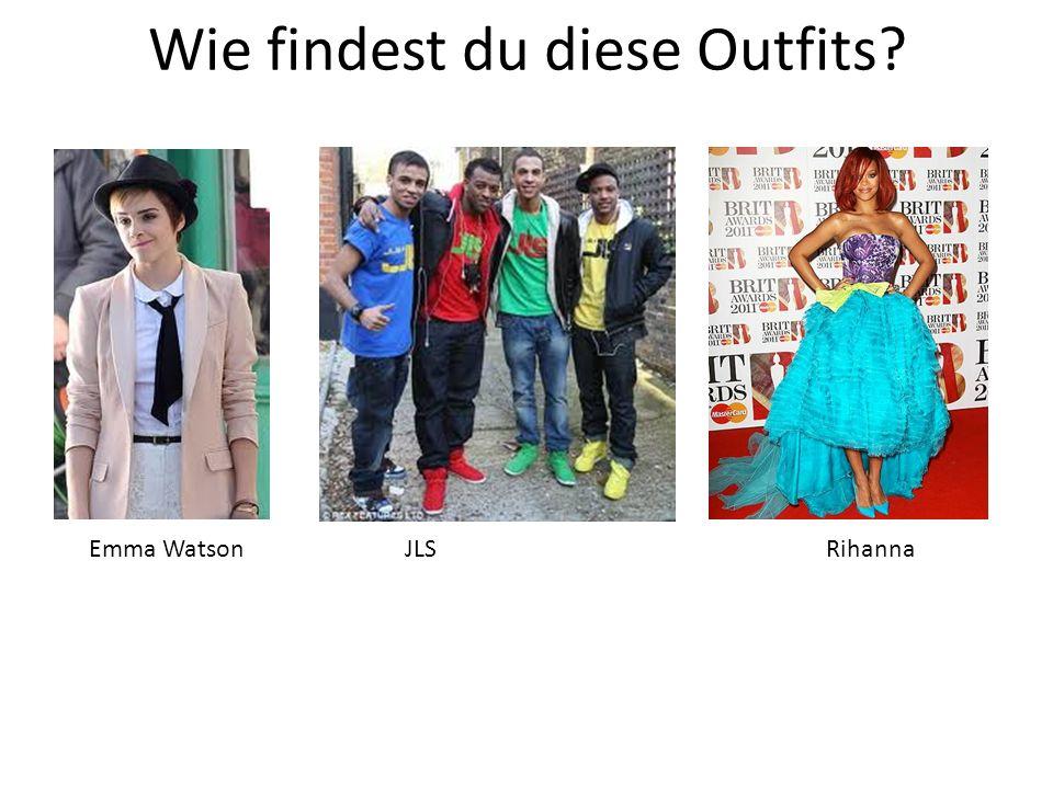 Wie findest du diese Outfits? Emma WatsonJLSRihanna
