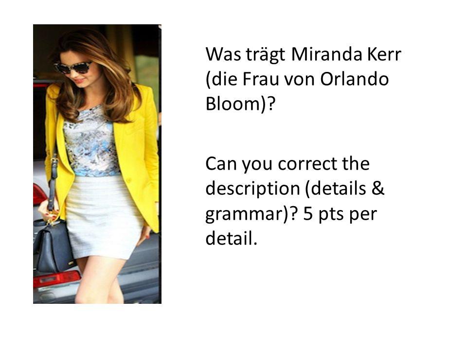 Was trägt Miranda Kerr (die Frau von Orlando Bloom)? Can you correct the description (details & grammar)? 5 pts per detail.
