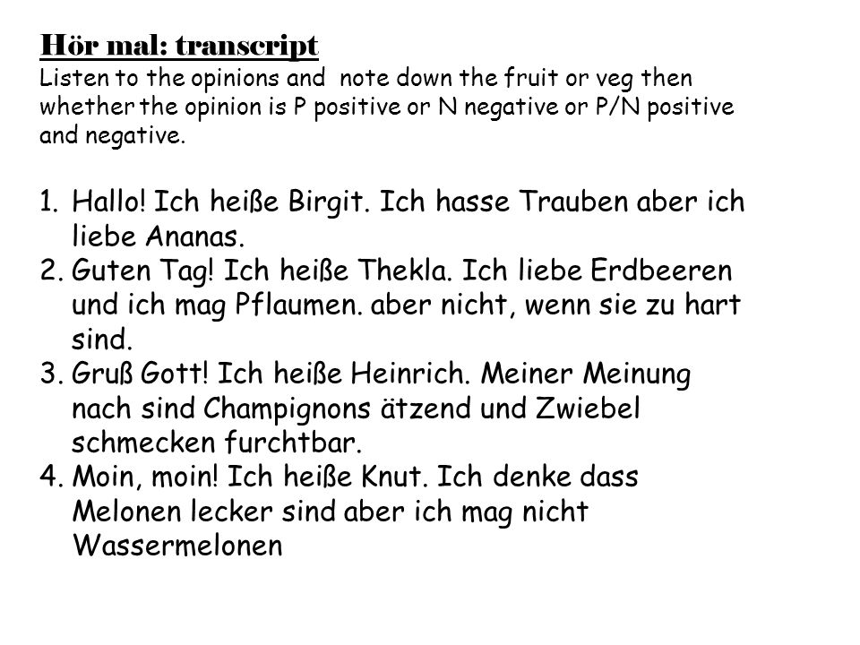 Hör mal: transcript Listen to the opinions and note down the fruit or veg then whether the opinion is P positive or N negative or P/N positive and negative.