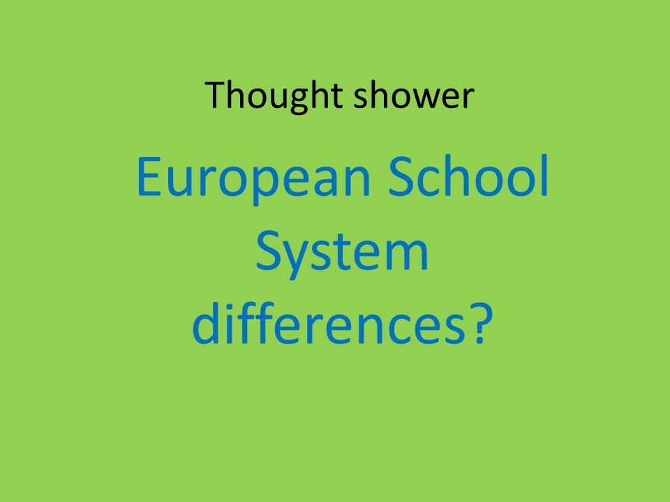 Thought shower European School System differences