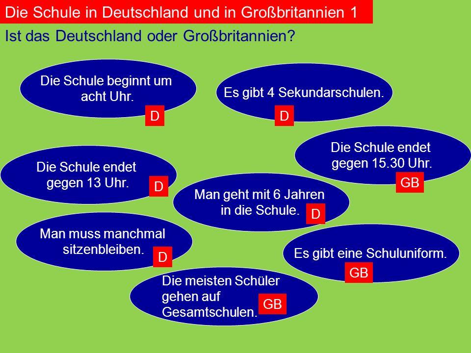 Ist das Deutschland oder Großbritannien. Die Schule beginnt um acht Uhr.