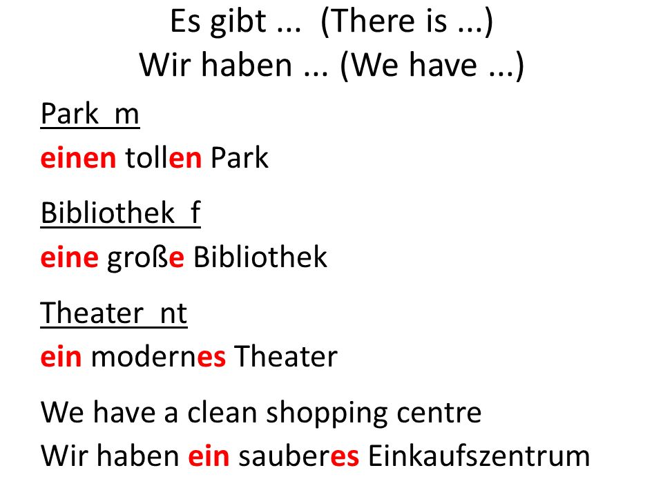 Park m einen tollen Park Bibliothek f eine große Bibliothek Theater nt ein modernes Theater We have a clean shopping centre Wir haben ein sauberes Ein
