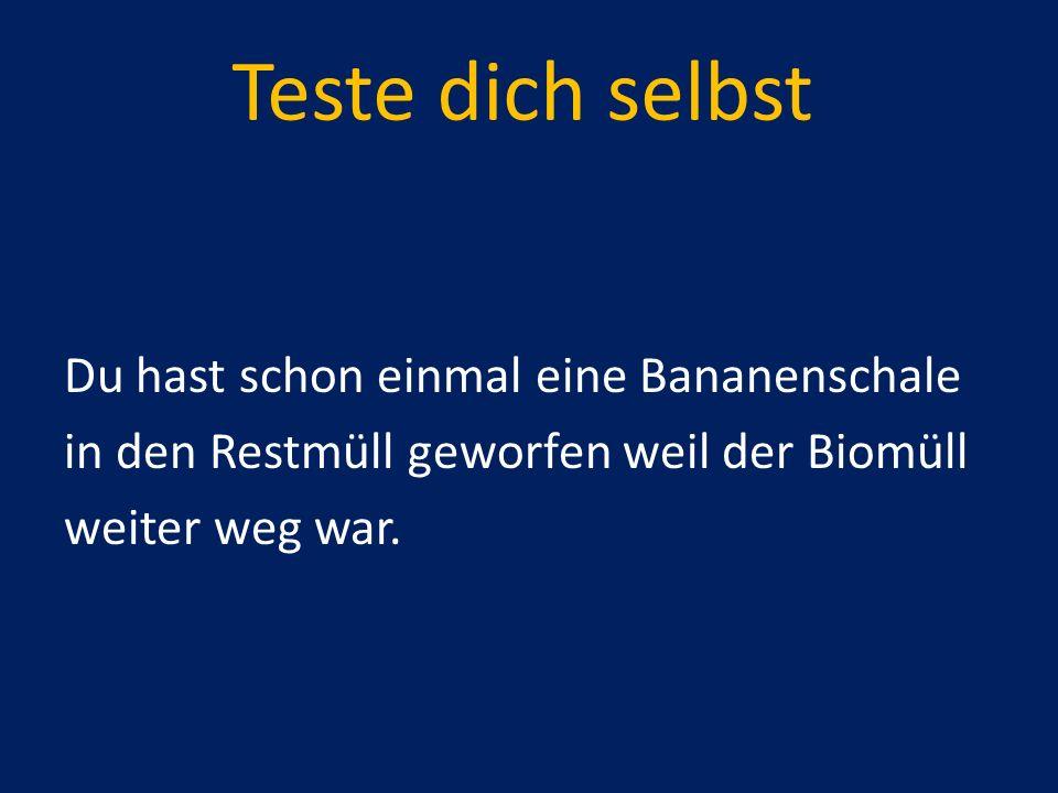 Teste dich selbst Du hast schon einmal eine Bananenschale in den Restmüll geworfen weil der Biomüll weiter weg war.
