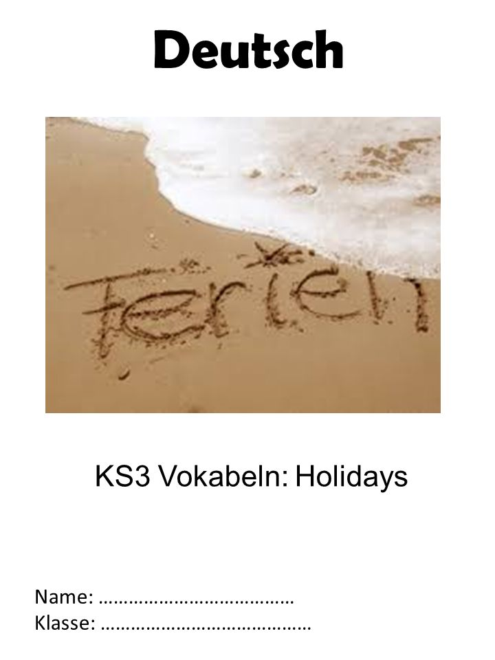 KS3 Vokabeln: Holidays Name: ………………………………… Klasse: …………………………………… Deutsch