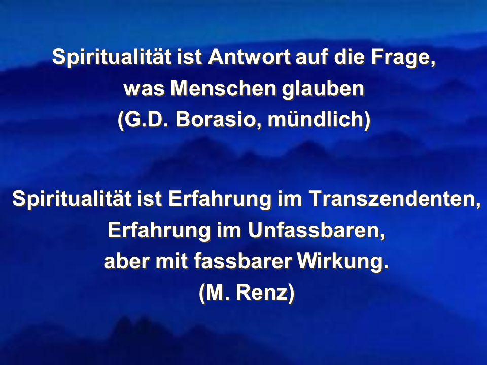 Spiritualität ist Antwort auf die Frage, was Menschen glauben (G.D. Borasio, mündlich) Spiritualität ist Antwort auf die Frage, was Menschen glauben (