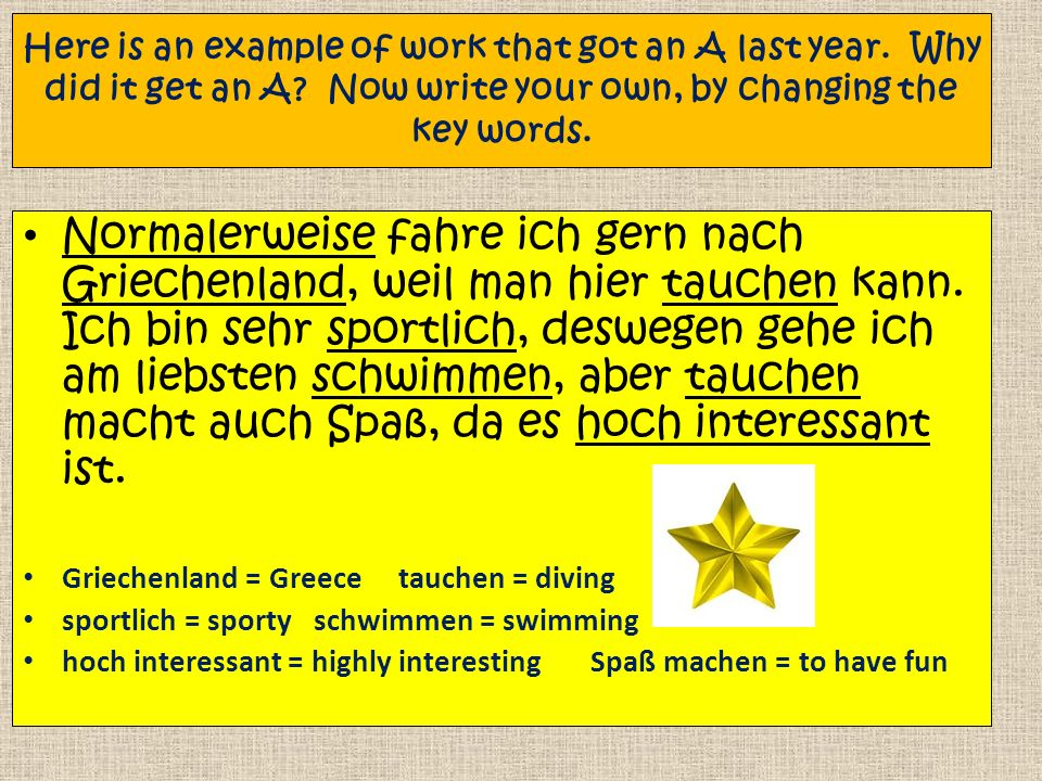 Here is an example of work that got an A last year. Why did it get an A? Now write your own, by changing the key words. Normalerweise fahre ich gern n