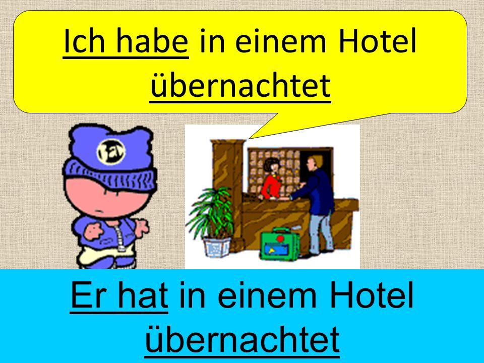 Ich habe in einem Hotel übernachtet Er hat in einem Hotel übernachtet