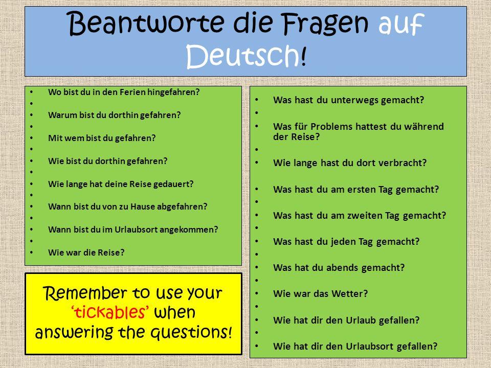 Beantworte die Fragen auf Deutsch. Wo bist du in den Ferien hingefahren.