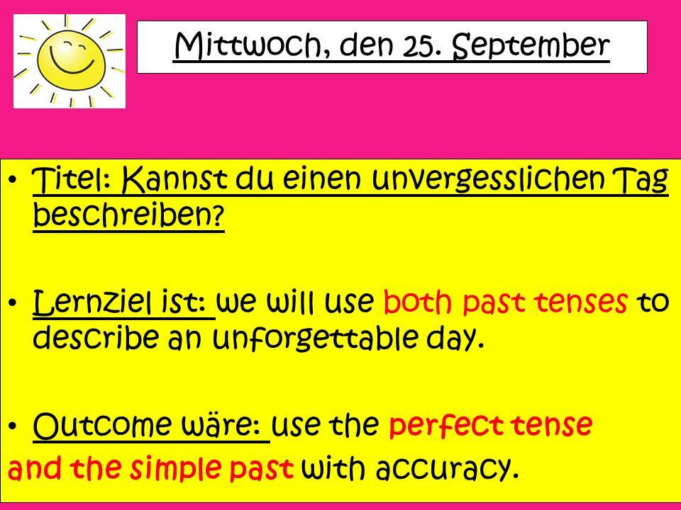 Mittwoch, den 25. September Titel: Kannst du einen unvergesslichen Tag beschreiben.