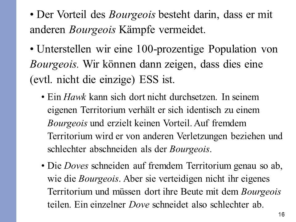 16 Der Vorteil des Bourgeois besteht darin, dass er mit anderen Bourgeois Kämpfe vermeidet. Unterstellen wir eine 100-prozentige Population von Bourge