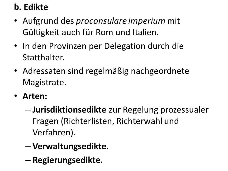 b. Edikte Aufgrund des proconsulare imperium mit Gültigkeit auch für Rom und Italien. In den Provinzen per Delegation durch die Statthalter. Adressate