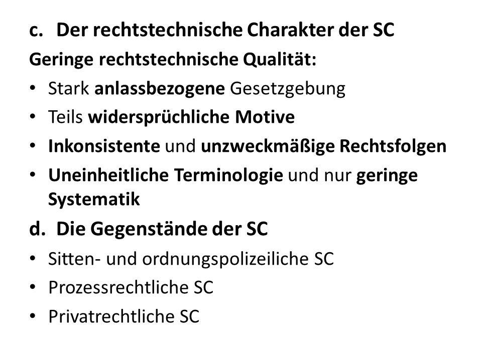 c.Der rechtstechnische Charakter der SC Geringe rechtstechnische Qualität: Stark anlassbezogene Gesetzgebung Teils widersprüchliche Motive Inkonsisten