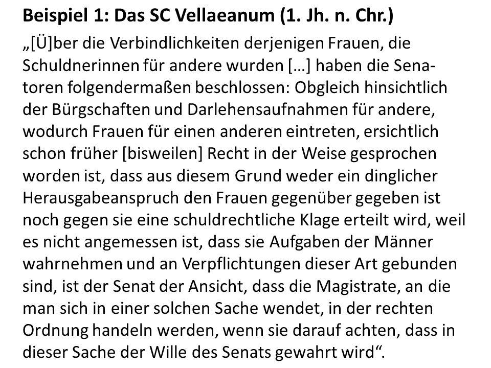 Beispiel 1: Das SC Vellaeanum (1. Jh. n. Chr.) [Ü]ber die Verbindlichkeiten derjenigen Frauen, die Schuldnerinnen für andere wurden […] haben die Sena