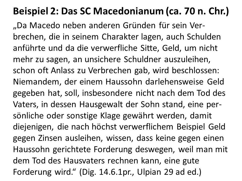 Beispiel 2: Das SC Macedonianum (ca. 70 n. Chr.) Da Macedo neben anderen Gründen für sein Ver- brechen, die in seinem Charakter lagen, auch Schulden a