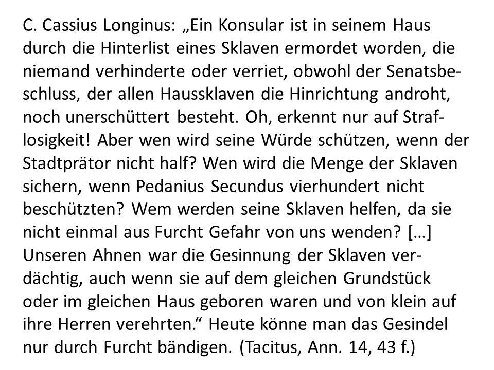 C. Cassius Longinus: Ein Konsular ist in seinem Haus durch die Hinterlist eines Sklaven ermordet worden, die niemand verhinderte oder verriet, obwohl