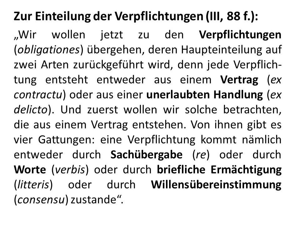 Zur Einteilung der Verpflichtungen (III, 88 f.): Wir wollen jetzt zu den Verpflichtungen (obligationes) übergehen, deren Haupteinteilung auf zwei Arte