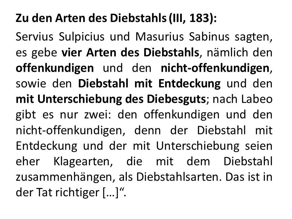 Zu den Arten des Diebstahls (III, 183): Servius Sulpicius und Masurius Sabinus sagten, es gebe vier Arten des Diebstahls, nämlich den offenkundigen un