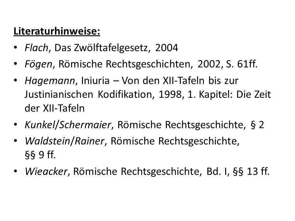 Literaturhinweise: Flach, Das Zwölftafelgesetz, 2004 Fögen, Römische Rechtsgeschichten, 2002, S. 61ff. Hagemann, Iniuria – Von den XII-Tafeln bis zur