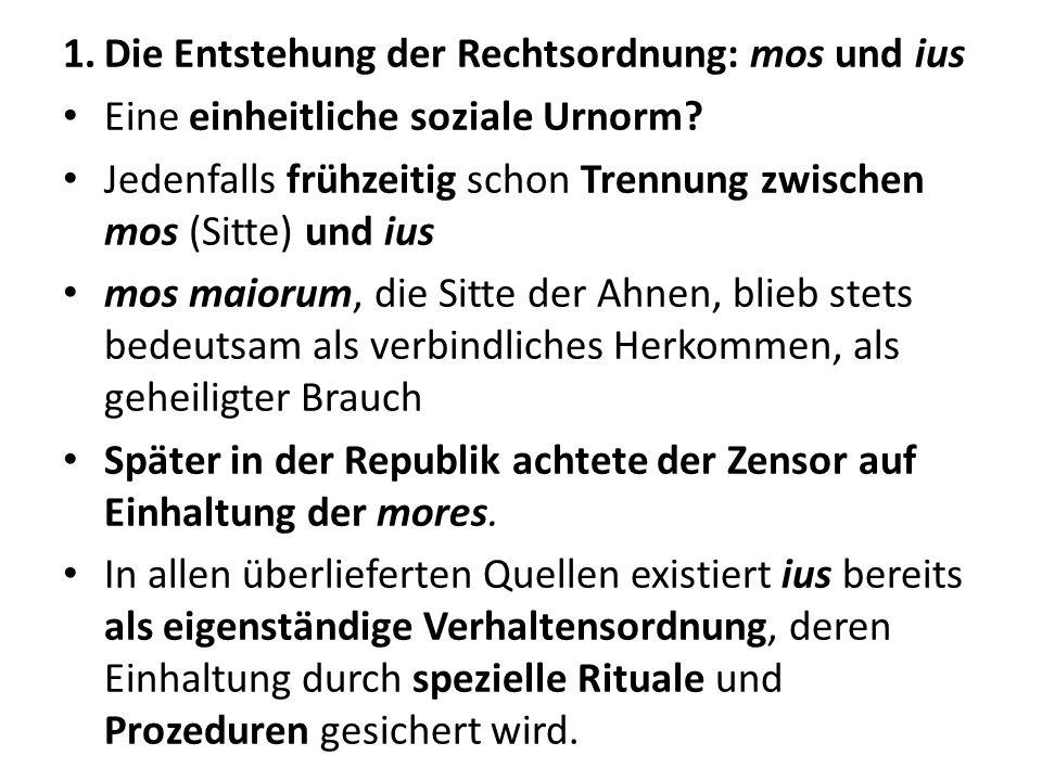 1.Die Entstehung der Rechtsordnung: mos und ius Eine einheitliche soziale Urnorm.