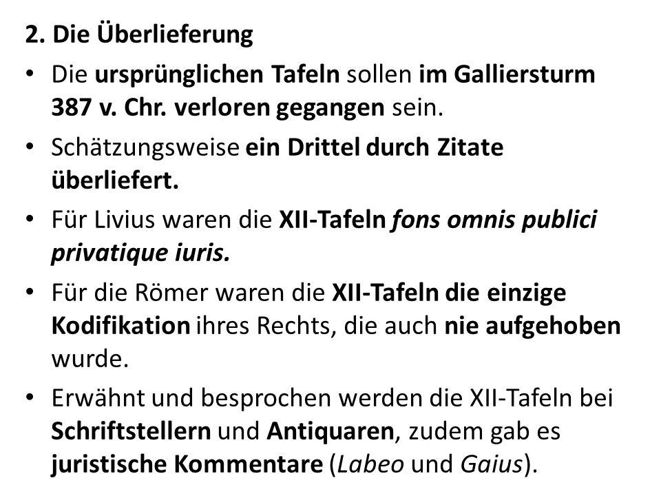 2.Die Überlieferung Die ursprünglichen Tafeln sollen im Galliersturm 387 v.