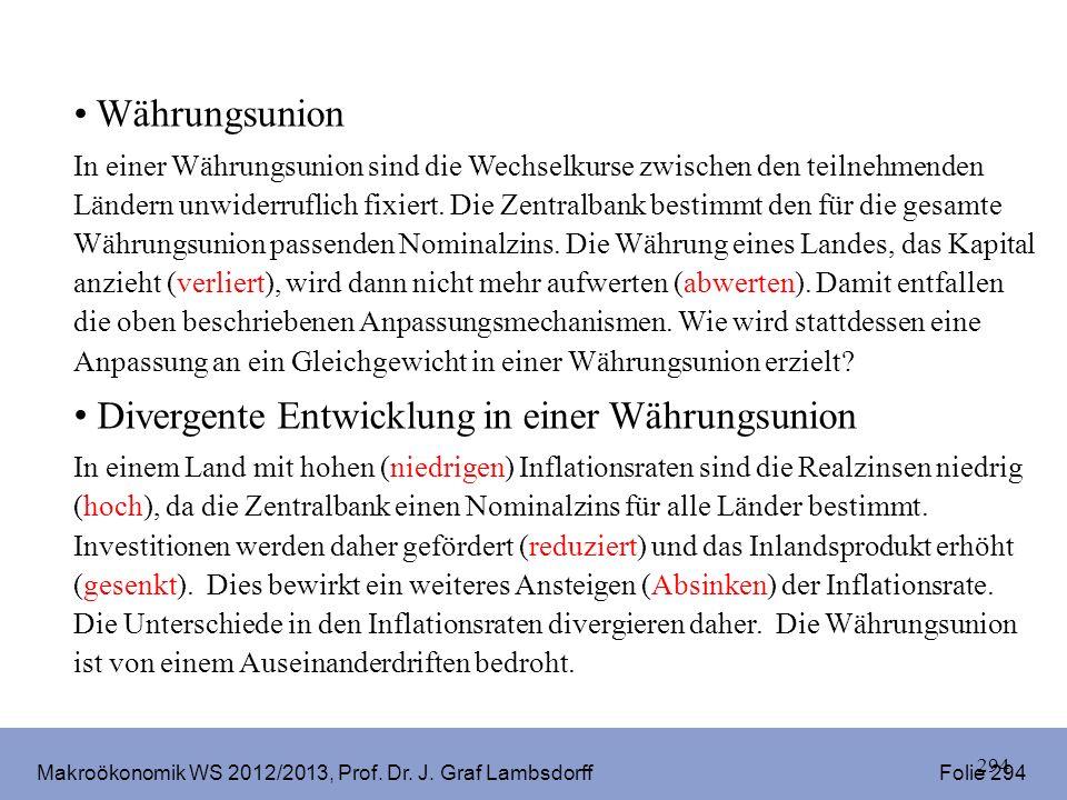 Makroökonomik WS 2012/2013, Prof. Dr. J. Graf Lambsdorff Folie 294 294 Währungsunion In einer Währungsunion sind die Wechselkurse zwischen den teilneh