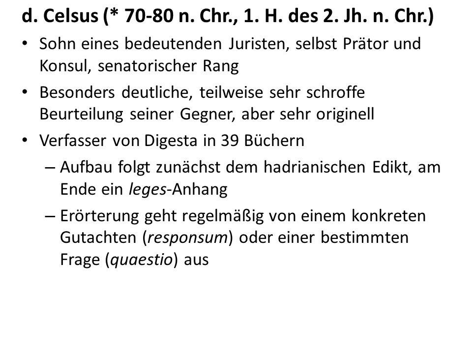 d. Celsus (* 70-80 n. Chr., 1. H. des 2. Jh. n. Chr.) Sohn eines bedeutenden Juristen, selbst Prätor und Konsul, senatorischer Rang Besonders deutlich