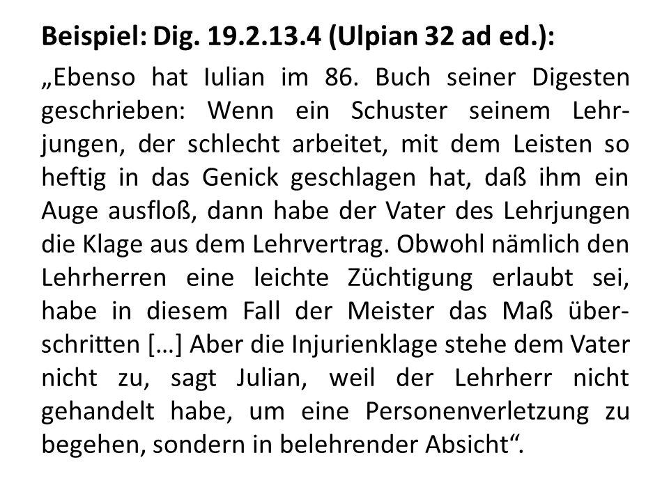 Beispiel: Dig. 19.2.13.4 (Ulpian 32 ad ed.): Ebenso hat Iulian im 86. Buch seiner Digesten geschrieben: Wenn ein Schuster seinem Lehr- jungen, der sch