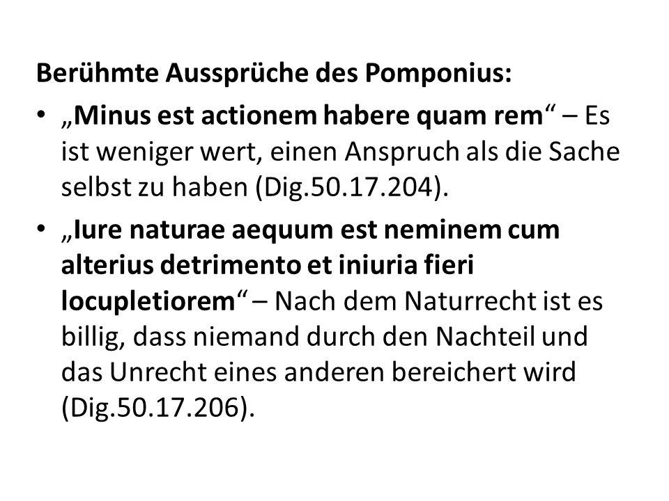 Berühmte Aussprüche des Pomponius: Minus est actionem habere quam rem – Es ist weniger wert, einen Anspruch als die Sache selbst zu haben (Dig.50.17.2