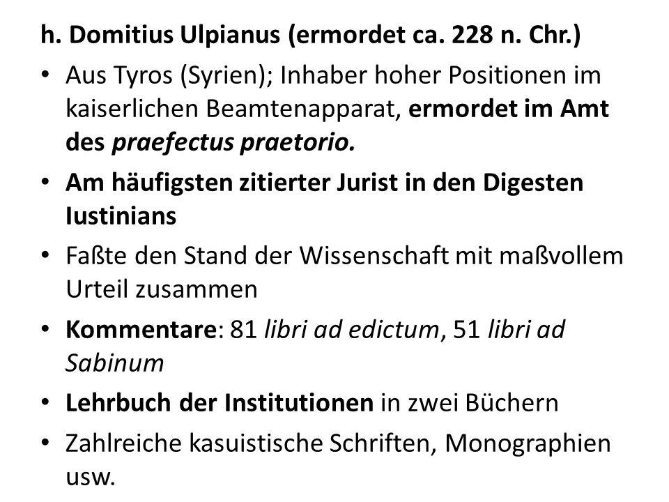h. Domitius Ulpianus (ermordet ca. 228 n. Chr.) Aus Tyros (Syrien); Inhaber hoher Positionen im kaiserlichen Beamtenapparat, ermordet im Amt des praef