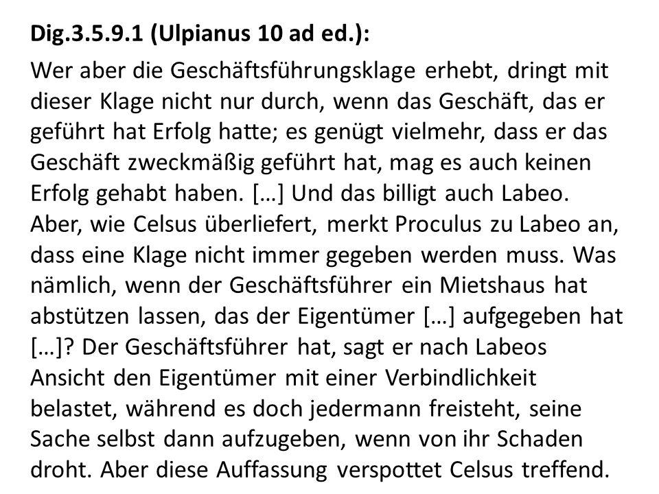 Dig.3.5.9.1 (Ulpianus 10 ad ed.): Wer aber die Geschäftsführungsklage erhebt, dringt mit dieser Klage nicht nur durch, wenn das Geschäft, das er gefüh