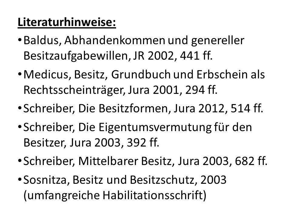 Literaturhinweise: Baldus, Abhandenkommen und genereller Besitzaufgabewillen, JR 2002, 441 ff. Medicus, Besitz, Grundbuch und Erbschein als Rechtssche