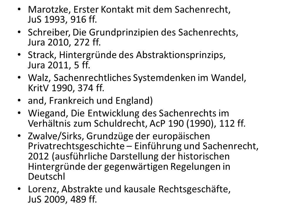 Marotzke, Erster Kontakt mit dem Sachenrecht, JuS 1993, 916 ff. Schreiber, Die Grundprinzipien des Sachenrechts, Jura 2010, 272 ff. Strack, Hintergrün