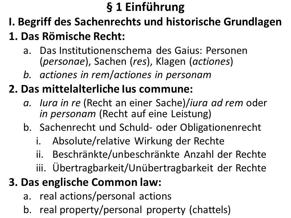 § 1 Einführung I. Begriff des Sachenrechts und historische Grundlagen 1. Das Römische Recht: a.Das Institutionenschema des Gaius: Personen (personae),